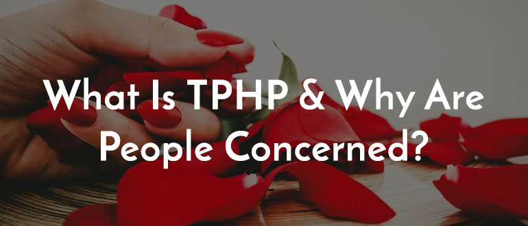 Tphp? What Is It And Why Are People Concerned?