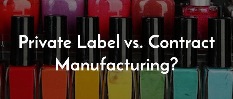 Private Label Versus Contract Manufacturing